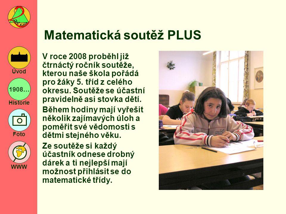 1908… Historie Foto WWW Úvod Matematická soutěž PLUS V roce 2008 proběhl již čtrnáctý ročník soutěže, kterou naše škola pořádá pro žáky 5. tříd z celé