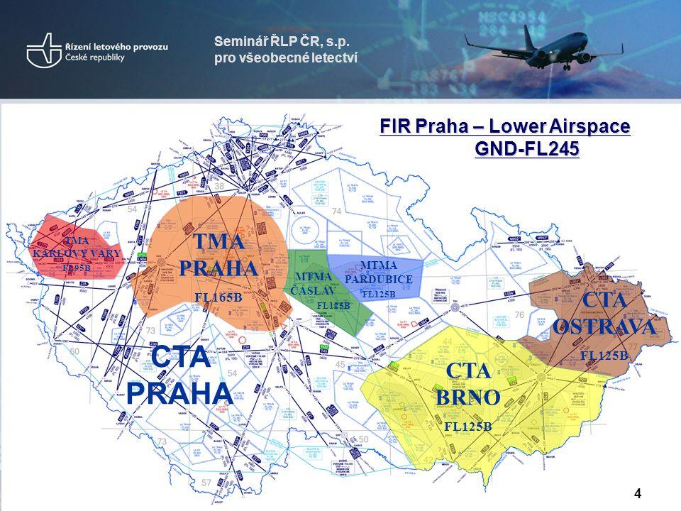 Seminář ŘLP ČR, s.p. pro všeobecné letectví TMA PRAHA FL165B MTMA ČÁSLAV FL125B MTMA PARDUBICE FL125B TMA KARLOVY VARY FL95B CTA BRNO FL125B CTA OSTRA
