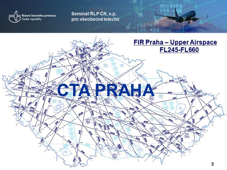 Seminář ŘLP ČR, s.p. pro všeobecné letectví 5 CTA PRAHA FIR Praha – Upper Airspace FL245-FL660