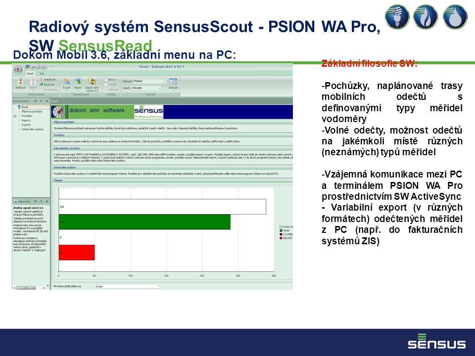 Radiový systém SensusScout - PSION WA Pro, SW SensusRead Dokom Mobil 3.6, základní menu na PC: Základní filosofie SW: -Pochůzky, naplánované trasy mobilních odečtů s definovanými typy měřidel vodoměry -Volné odečty, možnost odečtů na jakémkoli místě různých (neznámých) typů měřidel -Vzájemná komunikace mezi PC a terminálem PSION WA Pro prostřednictvím SW ActiveSync - Variabilní export (v různých formátech) odečtených měřidel z PC (např.