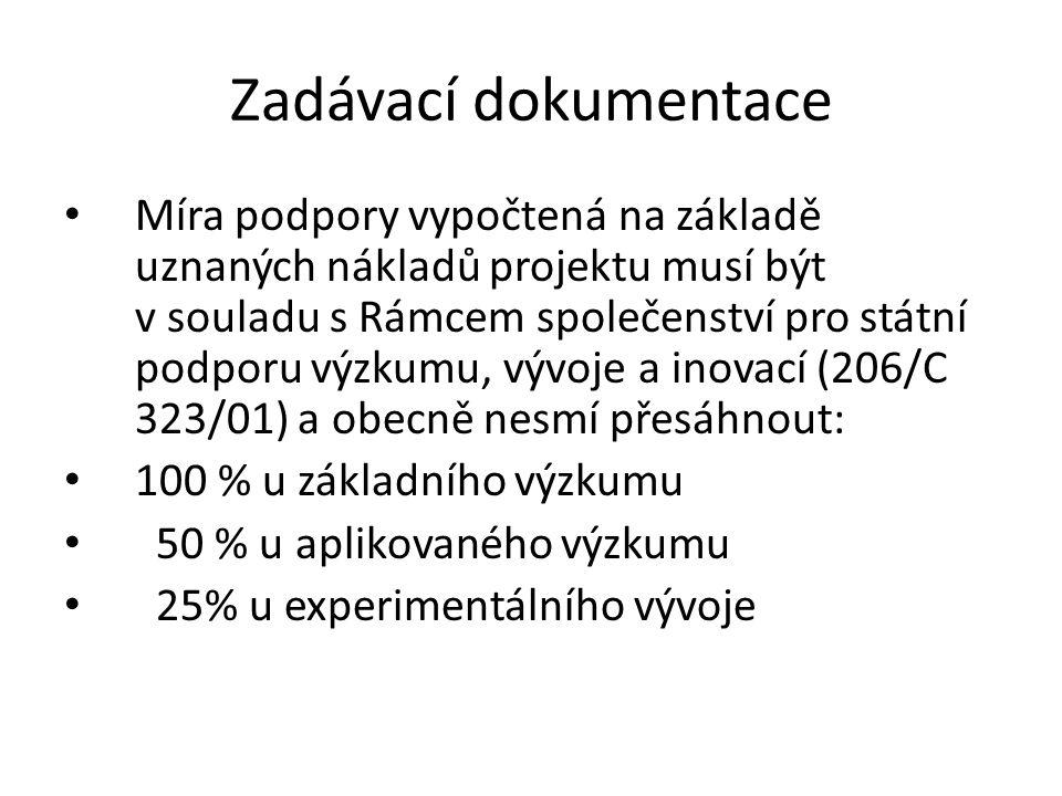 Zadávací dokumentace • Míra podpory vypočtená na základě uznaných nákladů projektu musí být v souladu s Rámcem společenství pro státní podporu výzkumu, vývoje a inovací (206/C 323/01) a obecně nesmí přesáhnout: • 100 % u základního výzkumu • 50 % u aplikovaného výzkumu • 25% u experimentálního vývoje