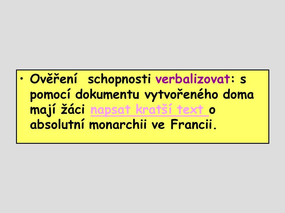 •Ověření schopnosti verbalizovat: s pomocí dokumentu vytvořeného doma mají žáci napsat kratší text o absolutní monarchii ve Francii.napsat kratší text