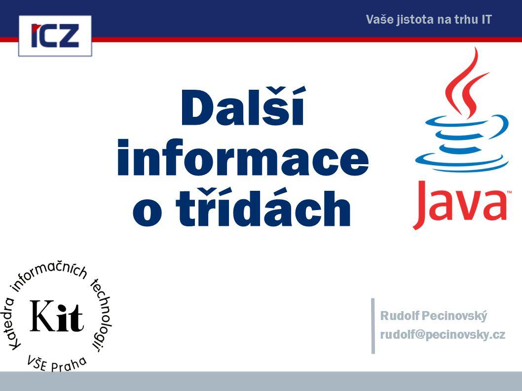 Vaše jistota na trhu IT Další informace o třídách Rudolf Pecinovský rudolf@pecinovsky.cz