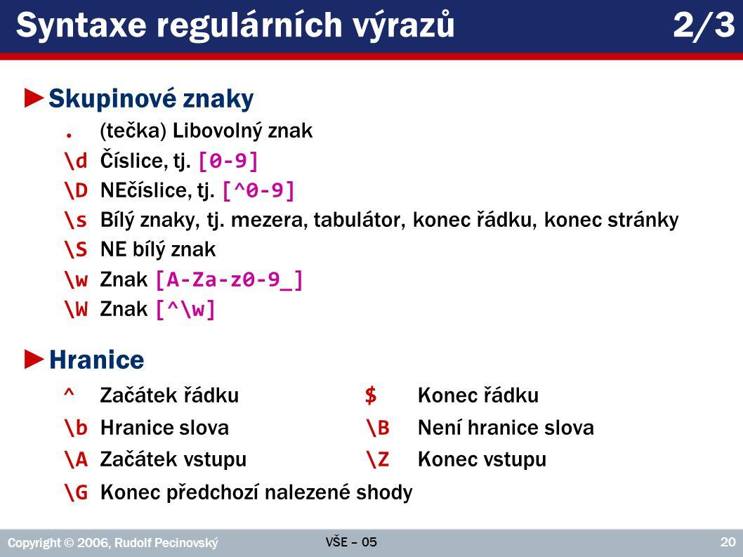 VŠE – 05 Copyright © 2006, Rudolf Pecinovský 20 Syntaxe regulárních výrazů2/3 ►Skupinové znaky.