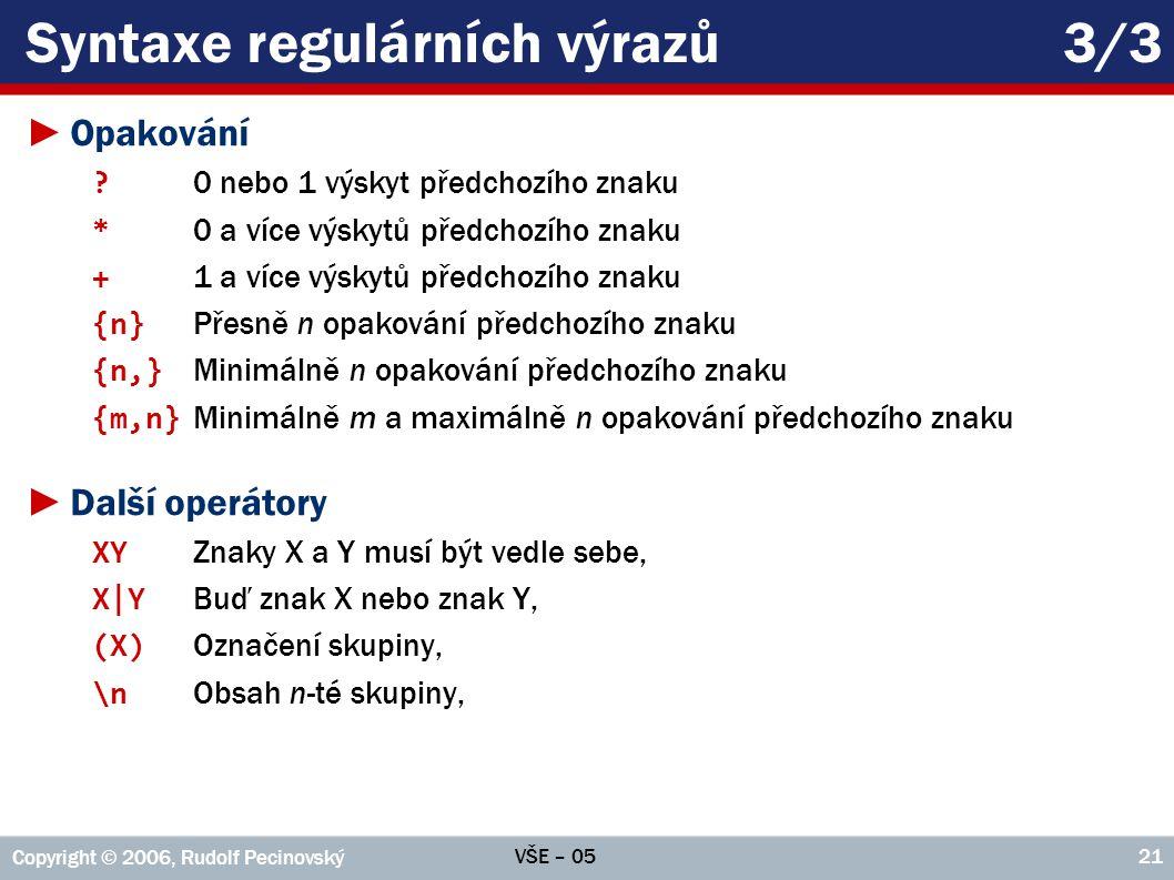 VŠE – 05 Copyright © 2006, Rudolf Pecinovský 21 Syntaxe regulárních výrazů3/3 ►Opakování .
