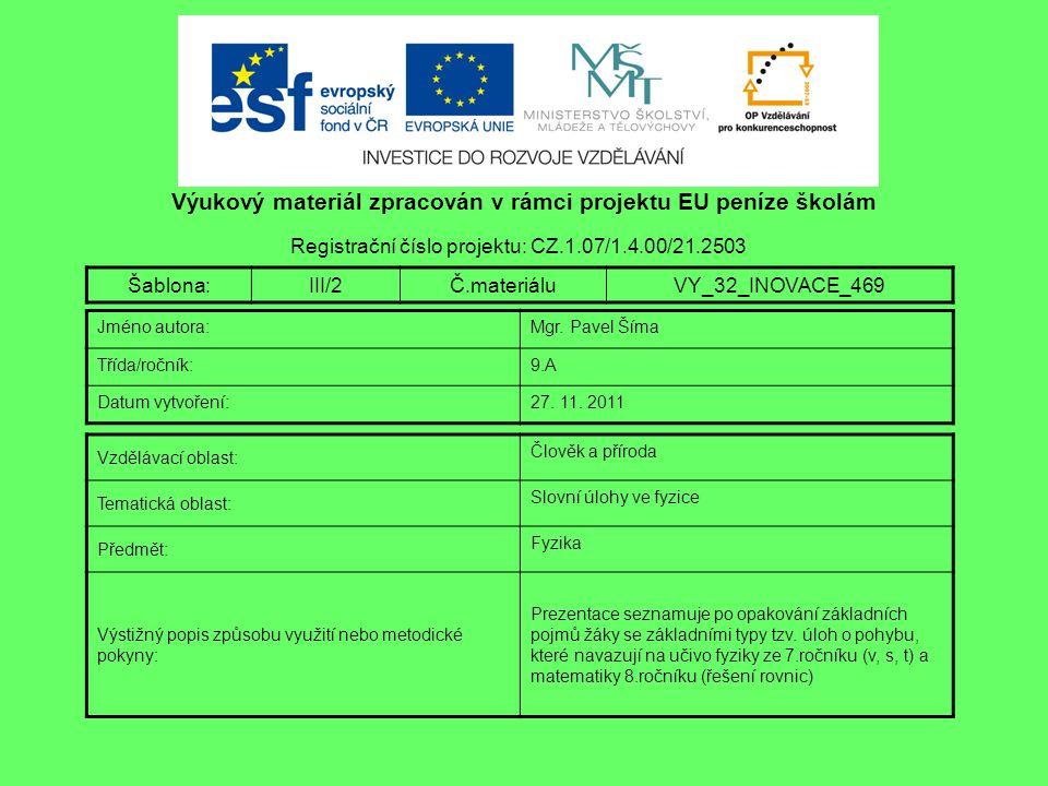 Výukový materiál zpracován v rámci projektu EU peníze školám Registrační číslo projektu: CZ.1.07/1.4.00/21.2503 Šablona:III/2Č.materiáluVY_32_INOVACE_469 Jméno autora:Mgr.