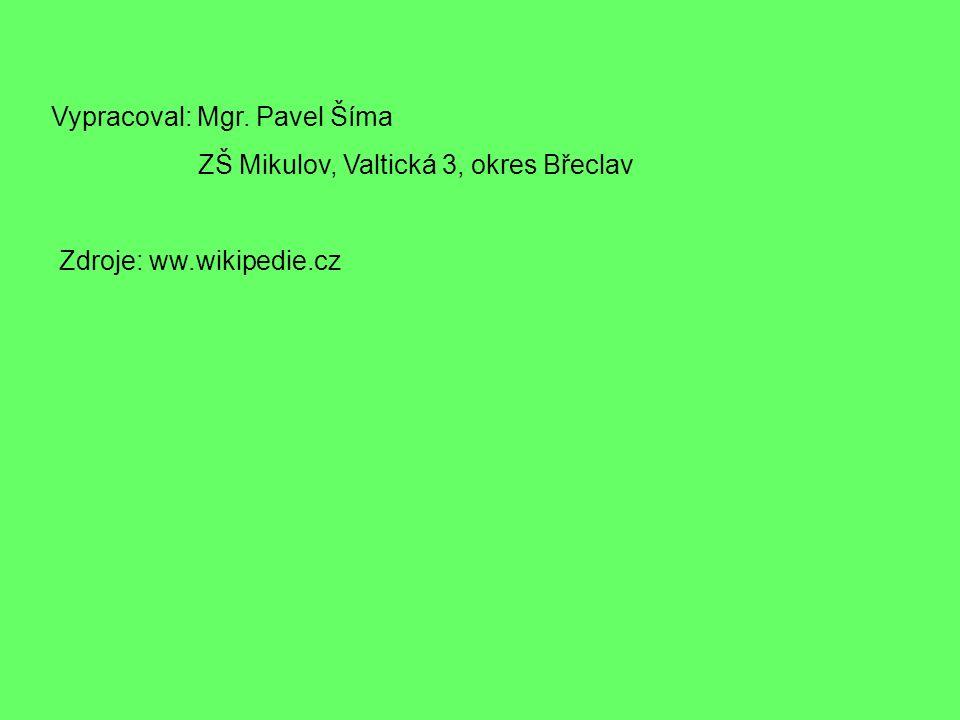 Vypracoval: Mgr. Pavel Šíma ZŠ Mikulov, Valtická 3, okres Břeclav Zdroje: ww.wikipedie.cz