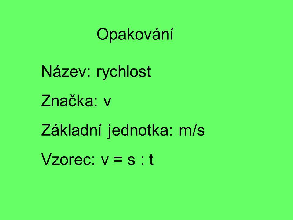 Název: rychlost Značka: v Základní jednotka: m/s Vzorec: v = s : t Opakování