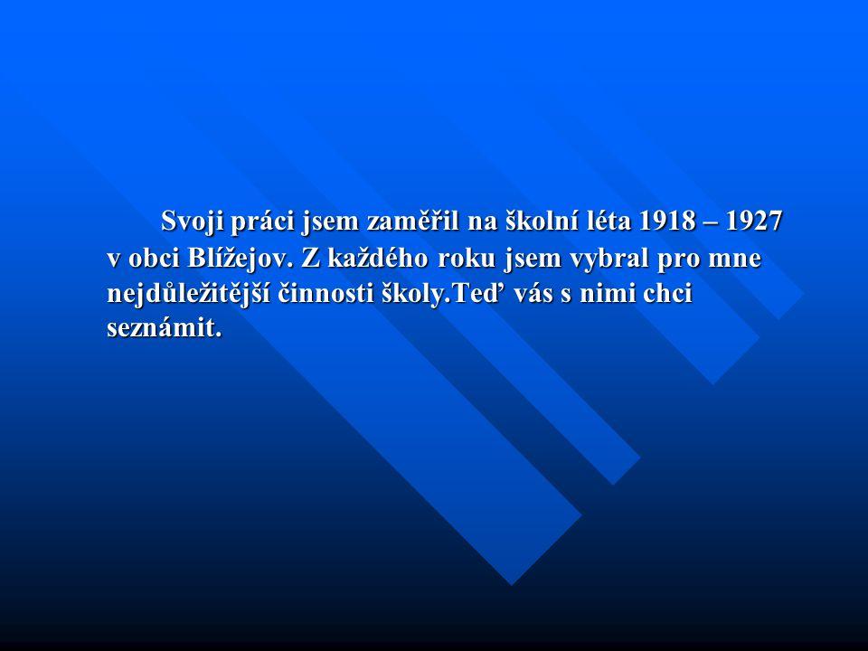 Svoji práci jsem zaměřil na školní léta 1918 – 1927 v obci Blížejov.