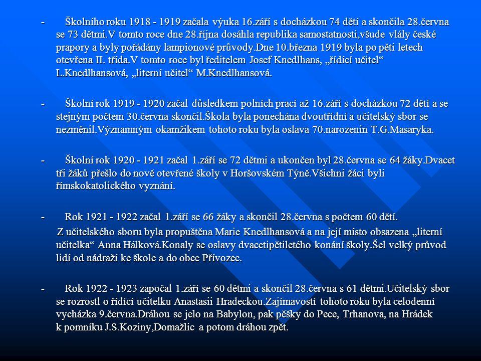 -Školního roku 1918 - 1919 začala výuka 16.září s docházkou 74 dětí a skončila 28.června se 73 dětmi.V tomto roce dne 28.října dosáhla republika samostatnosti,všude vlály české prapory a byly pořádány lampionové průvody.Dne 10.března 1919 byla po pěti letech otevřena II.