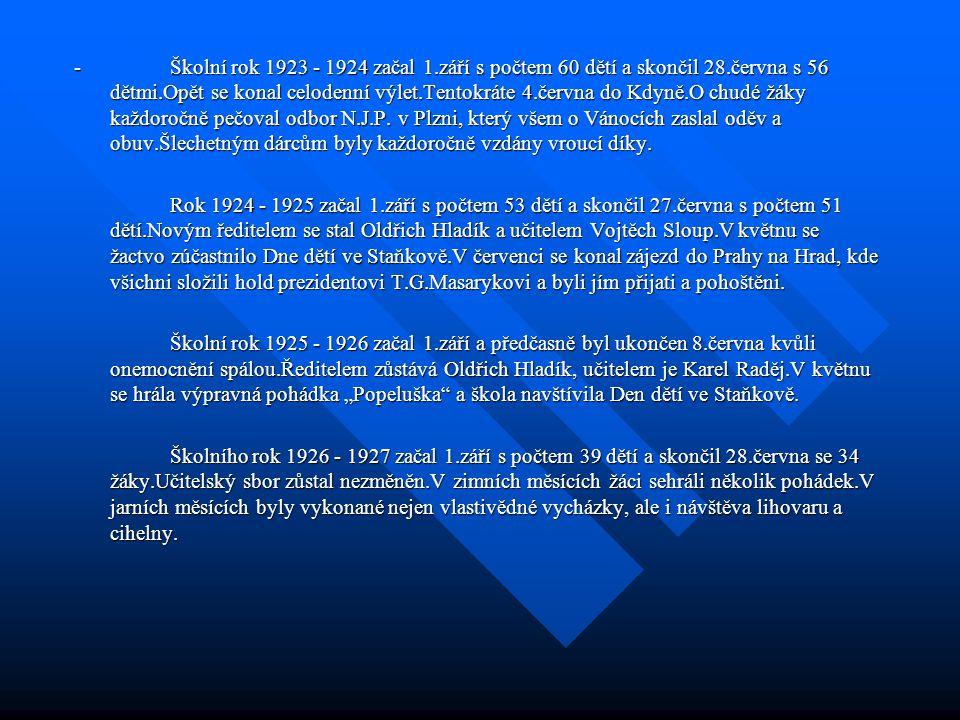 -Školní rok 1923 - 1924 začal 1.září s počtem 60 dětí a skončil 28.června s 56 dětmi.Opět se konal celodenní výlet.Tentokráte 4.června do Kdyně.O chudé žáky každoročně pečoval odbor N.J.P.