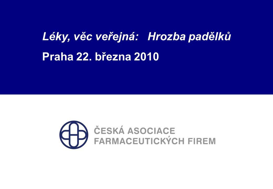 1 Česká asociace farmaceutických firem Léky, věc veřejná: Hrozba padělků Praha 22. března 2010