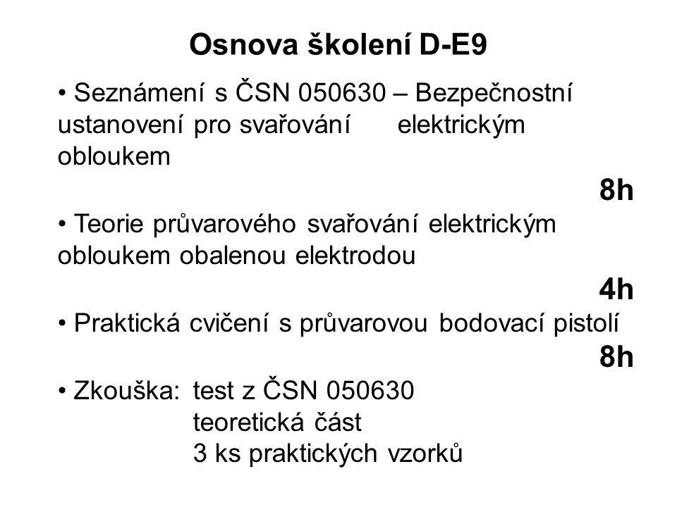 Osnova školení D-E9 • Seznámení s ČSN 050630 – Bezpečnostní ustanovení pro svařování elektrickým obloukem 8h • Teorie průvarového svařování elektrický