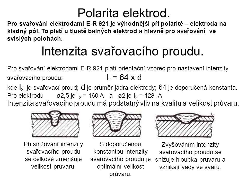 Polarita elektrod. Pro svařování elektrodami E-R 921 je výhodnější při polaritě – elektroda na kladný pól. To platí u tlustě balných elektrod a hlavně