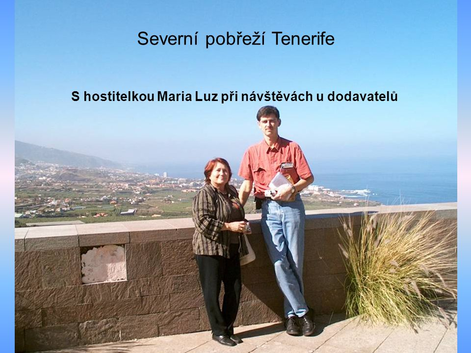 S hostitelkou Maria Luz při návštěvách u dodavatelů Severní pobřeží Tenerife