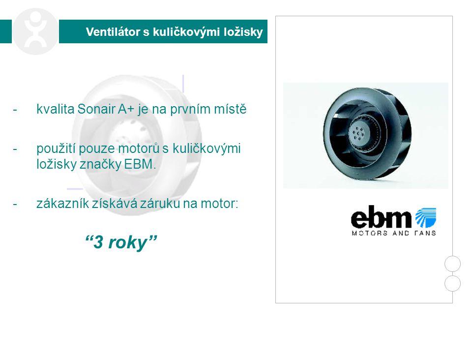 """-kvalita Sonair A+ je na prvním místě -použití pouze motorů s kuličkovými ložisky značky EBM. -zákazník získává záruku na motor: """"3 roky"""" Ventilátor s"""