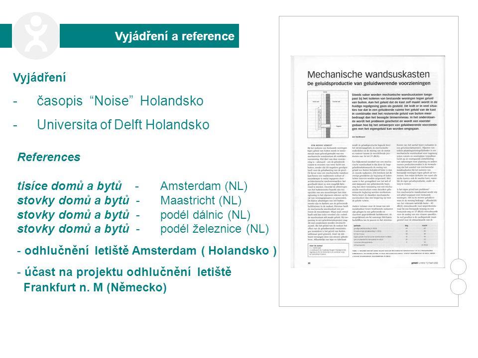 """Vyjádření a reference Vyjádření -časopis """"Noise"""" Holandsko -Universita of Delft Holandsko References tisíce domů a bytů - Amsterdam (NL) stovky domů a"""