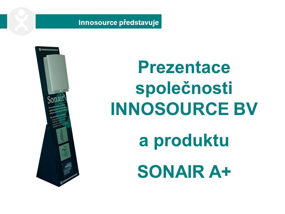Innosource představuje Prezentace společnosti INNOSOURCE BV a produktu SONAIR A+