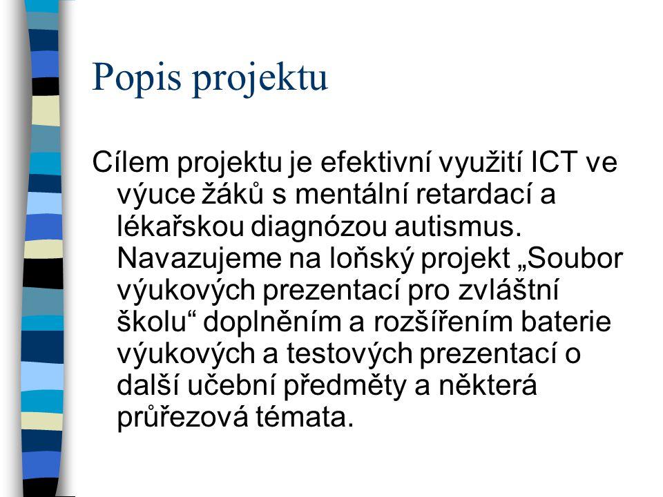 Popis projektu Cílem projektu je efektivní využití ICT ve výuce žáků s mentální retardací a lékařskou diagnózou autismus. Navazujeme na loňský projekt