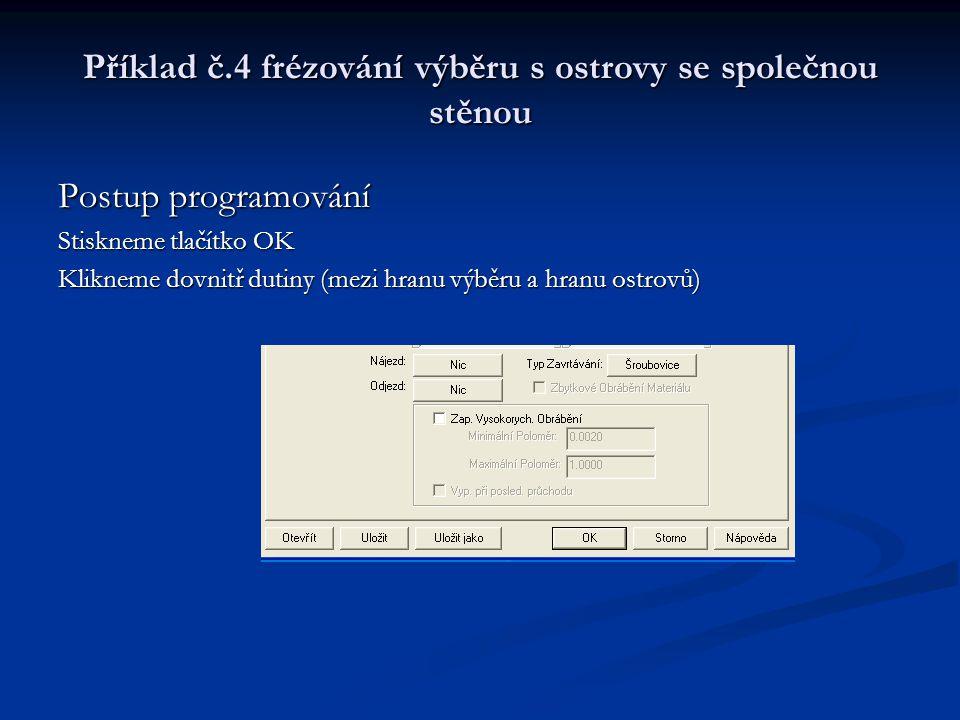 Příklad č.4 frézování výběru s ostrovy se společnou stěnou Postup programování Stiskneme tlačítko OK Klikneme dovnitř dutiny (mezi hranu výběru a hranu ostrovů)