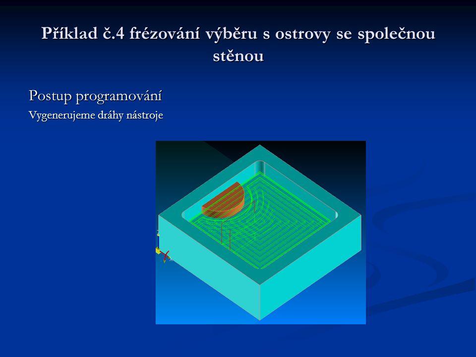 Příklad č.4 frézování výběru s ostrovy se společnou stěnou Postup programování Vygenerujeme dráhy nástroje
