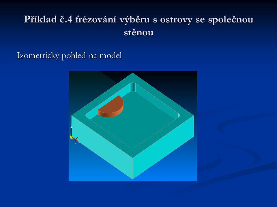Příklad č.4 frézování výběru s ostrovy se společnou stěnou Izometrický pohled na model