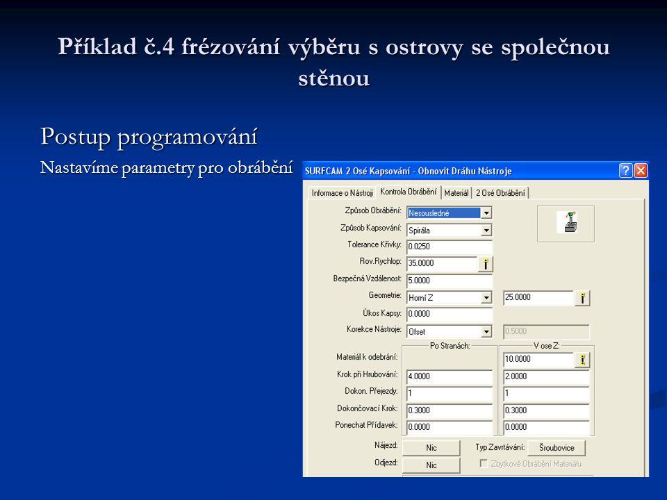 Příklad č.4 frézování výběru s ostrovy se společnou stěnou Postup programování Nastavíme parametry pro obrábění