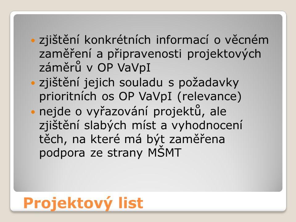 Projektový list  zjištění konkrétních informací o věcném zaměření a připravenosti projektových záměrů v OP VaVpI  zjištění jejich souladu s požadavky prioritních os OP VaVpI (relevance)  nejde o vyřazování projektů, ale zjištění slabých míst a vyhodnocení těch, na které má být zaměřena podpora ze strany MŠMT