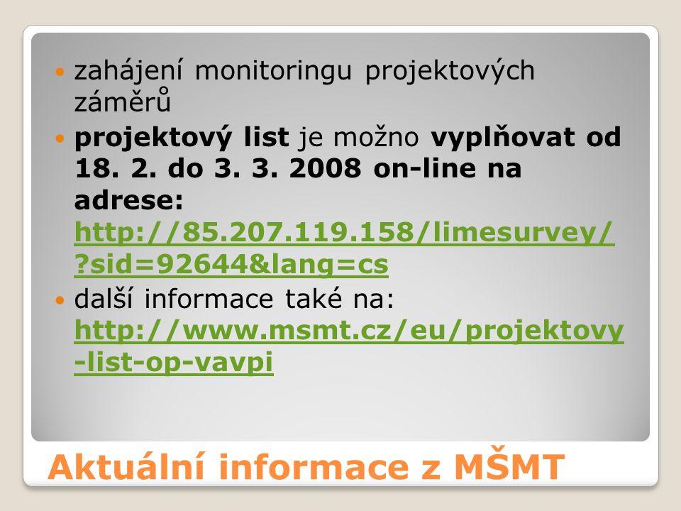 Aktuální informace z MŠMT  zahájení monitoringu projektových záměrů  projektový list je možno vyplňovat od 18. 2. do 3. 3. 2008 on-line na adrese: h