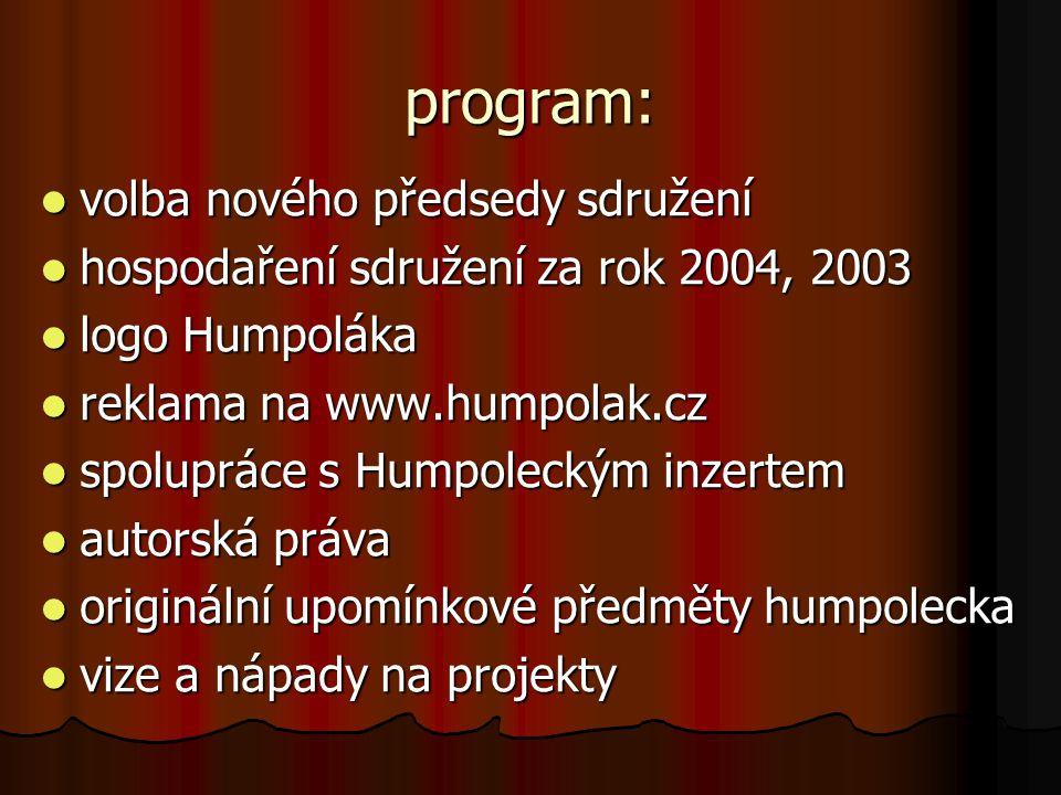 program:  volba nového předsedy sdružení  hospodaření sdružení za rok 2004, 2003  logo Humpoláka  reklama na www.humpolak.cz  spolupráce s Humpoleckým inzertem  autorská práva  originální upomínkové předměty humpolecka  vize a nápady na projekty
