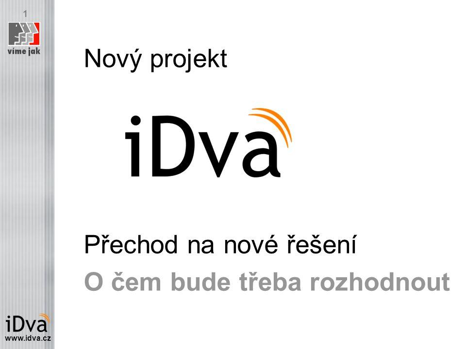 www.idva.cz 1 Nový projekt Přechod na nové řešení O čem bude třeba rozhodnout