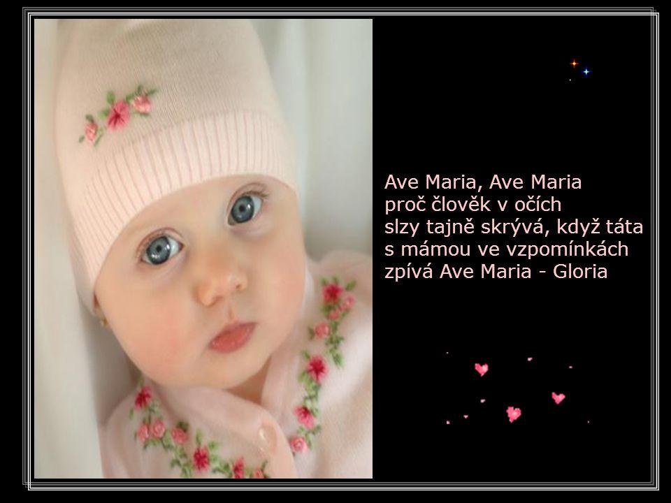 …proč člověk v očích slzy tajně skrývá, když táta s mámou ve vzpomínkách zpívá Ave Maria, Ave Maria