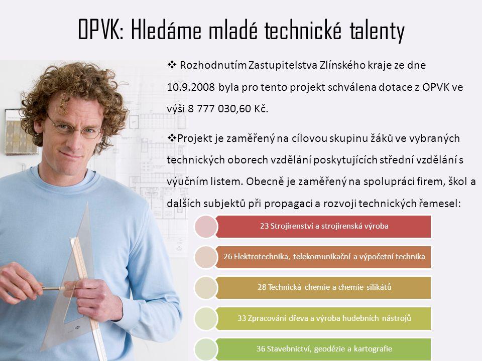 OPVK: Hledáme mladé technické talenty  Rozhodnutím Zastupitelstva Zlínského kraje ze dne 10.9.2008 byla pro tento projekt schválena dotace z OPVK ve