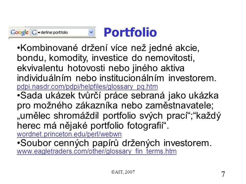 ©AIT, 2007 7 Portfolio •Kombinované držení více než jedné akcie, bondu, komodity, investice do nemovitosti, ekvivalentu hotovosti nebo jiného aktiva i