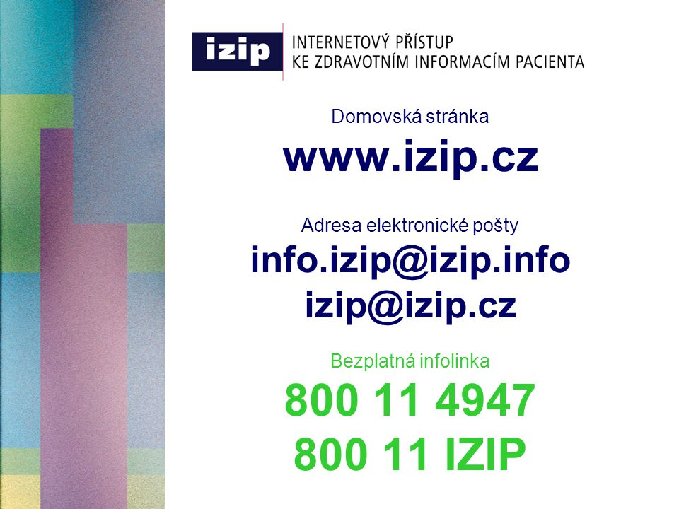 Domovská stránka www.izip.cz Adresa elektronické pošty info.izip@izip.info izip@izip.cz Bezplatná infolinka 800 11 4947 800 11 IZIP