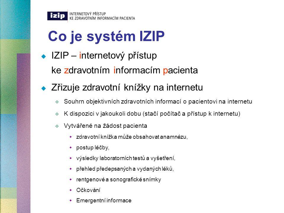Přístupová práva a bezpečnost dat Přístupová práva  zapisovat  všichni poskytovatelé zdravotní péče, zapojení do systému IZIP  vždy jasná identifikace zapisujícího  číst  pouze pacient  registrující lékař, další zdravotníci a ostatní pouze se souhlasem pacienta Bezpečnost dat  na nejvyšší možné úrovni ve spolupráci se společností IBM  Srovnatelné se zabezpečením bankovních účtů  Nesrovnatelně vyšší než v běžné kartotéce v ordinaci  přístupový kód (PIN) zná jen pacient  shromažďování osobních je odděleně od zdravotních dat pacientů  Ukládání na odlišných serverech  Propojovacím klíčem je PIN klienta  možnost vytvoření dalšího hesla  třikrát špatně zadaný kód způsobí zablokování přístupu  zabezpečené servery pod neustálou kontrolou