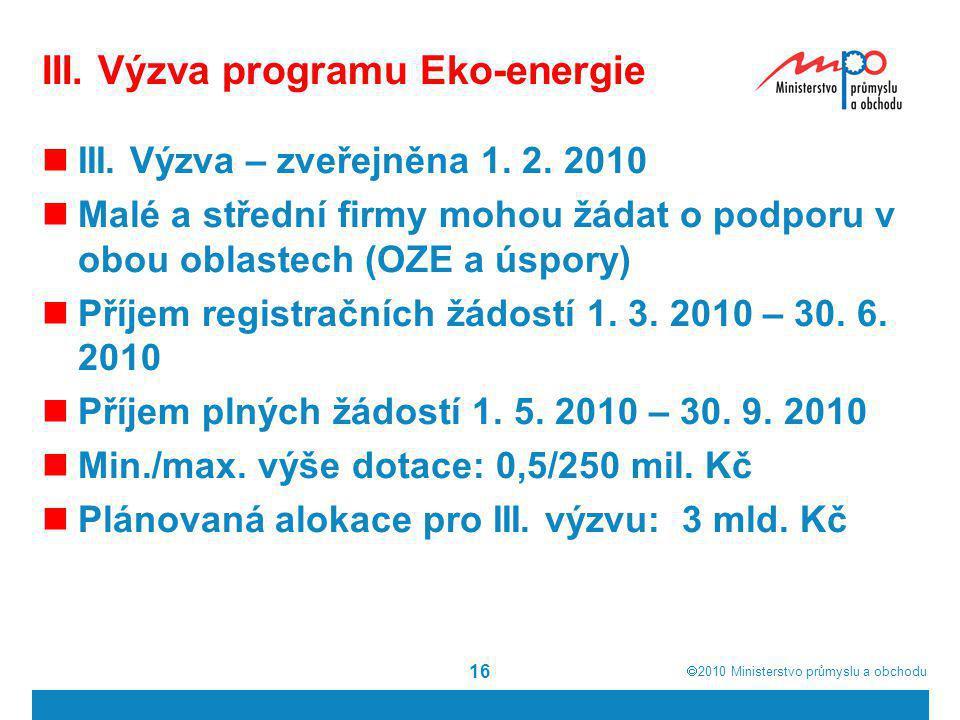  2010  Ministerstvo průmyslu a obchodu III. Výzva programu Eko-energie  III. Výzva – zveřejněna 1. 2. 2010  Malé a střední firmy mohou žádat o po