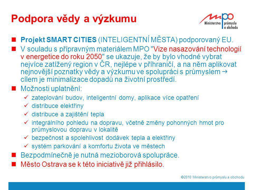  2010  Ministerstvo průmyslu a obchodu Podpora vědy a výzkumu  Projekt SMART CITIES (INTELIGENTNÍ MĚSTA) podporovaný EU.  V souladu s přípravným