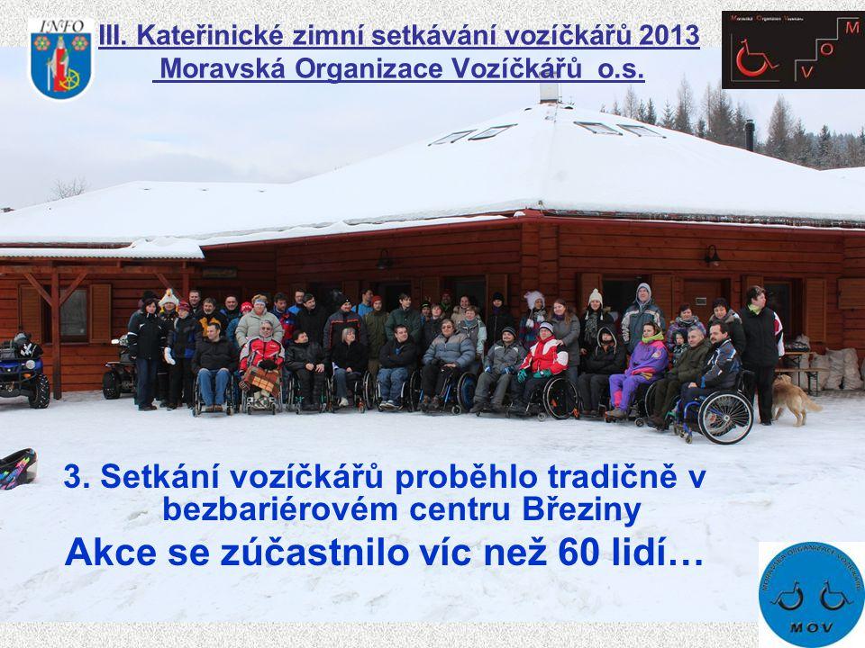 III.Kateřinické zimní setkávání vozíčkářů 2013 Moravská Organizace Vozíčkářů o.s.