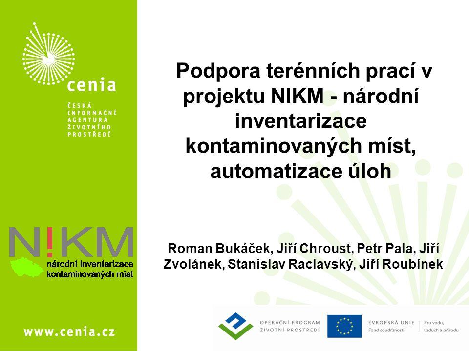 Podpora terénních prací v projektu NIKM - národní inventarizace kontaminovaných míst, automatizace úloh Roman Bukáček, Jiří Chroust, Petr Pala, Jiří Z