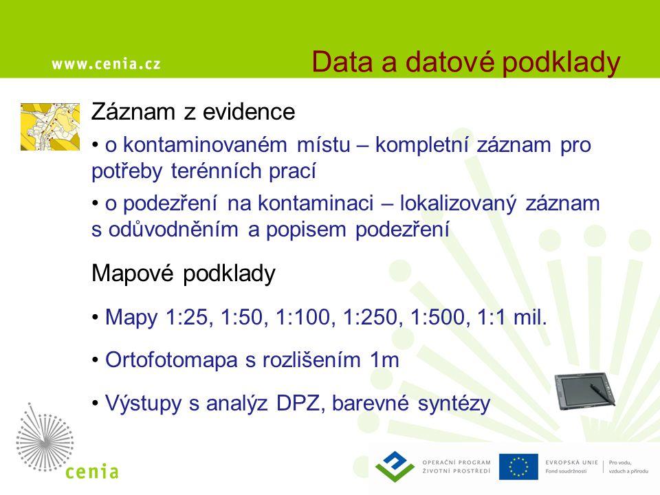 Data a datové podklady Záznam z evidence • o kontaminovaném místu – kompletní záznam pro potřeby terénních prací • o podezření na kontaminaci – lokalizovaný záznam s odůvodněním a popisem podezření Mapové podklady • Mapy 1:25, 1:50, 1:100, 1:250, 1:500, 1:1 mil.