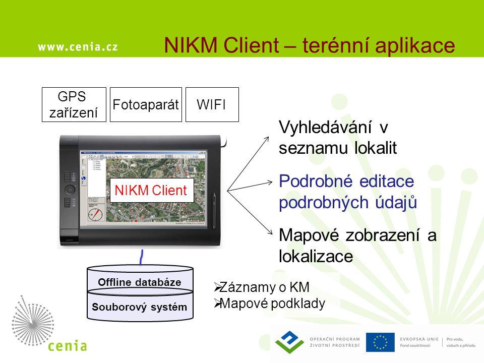 NIKM Client – terénní aplikace GPS zařízení Offline databáze  Záznamy o KM  Mapové podklady Souborový systém NIKM Client WIFIFotoaparát Vyhledávání v seznamu lokalit Podrobné editace podrobných údajů Mapové zobrazení a lokalizace