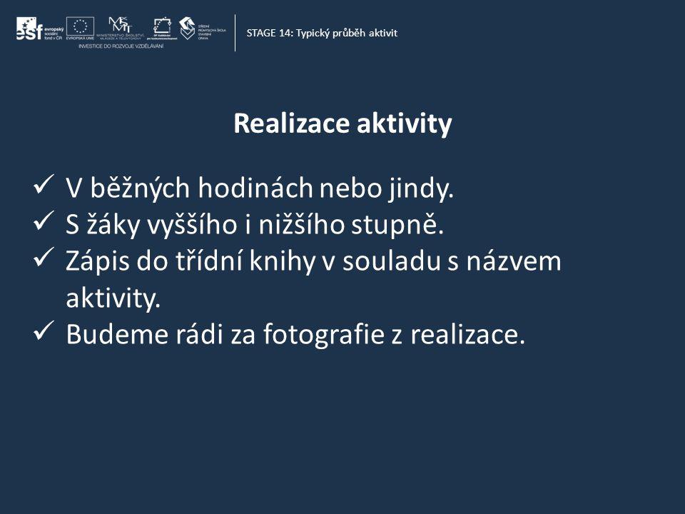 Realizace aktivity STAGE 14: Typický průběh aktivit  V běžných hodinách nebo jindy.