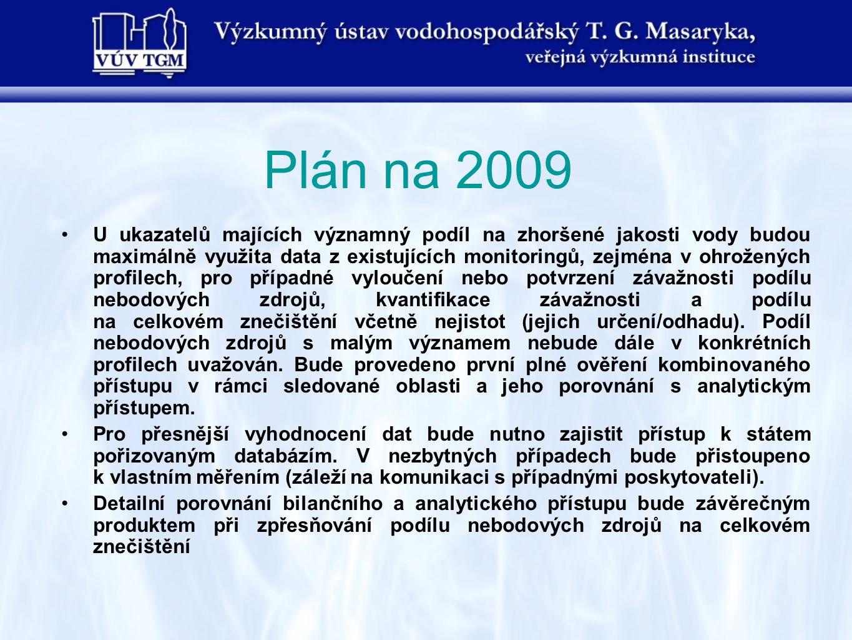 Plán na 2009 •U ukazatelů majících významný podíl na zhoršené jakosti vody budou maximálně využita data z existujících monitoringů, zejména v ohrožený