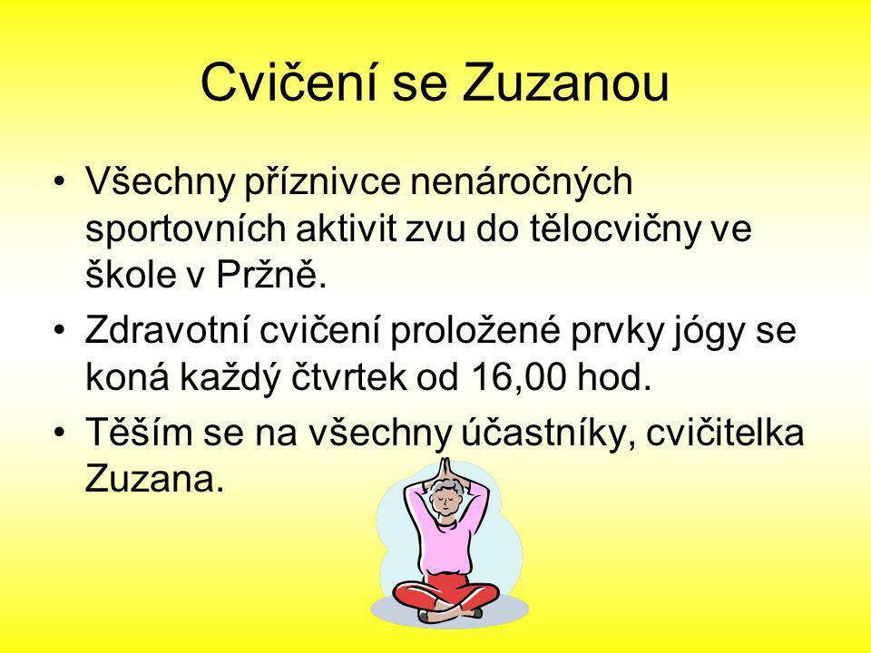 Cvičení se Zuzanou •Všechny příznivce nenáročných sportovních aktivit zvu do tělocvičny ve škole v Pržně.