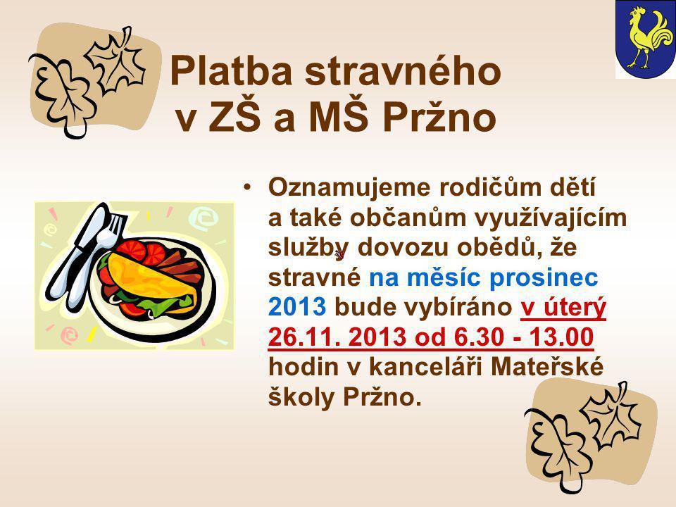 Platba stravného v ZŠ a MŠ Pržno •Oznamujeme rodičům dětí a také občanům využívajícím služby dovozu obědů, že stravné na měsíc prosinec 2013 bude vybíráno v úterý 26.11.