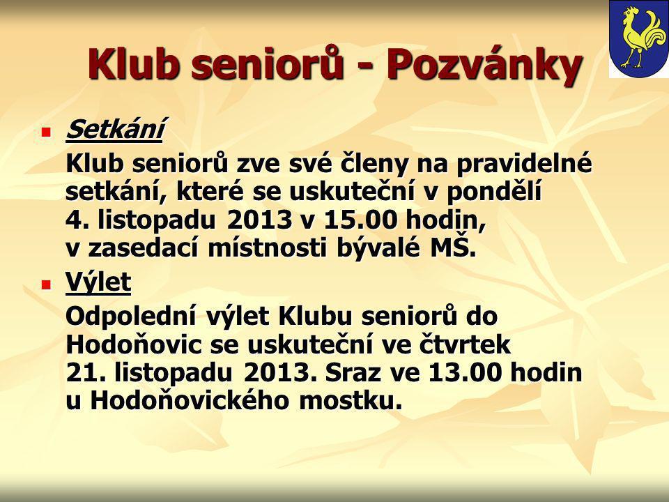 Klub seniorů - Pozvánky  Setkání Klub seniorů zve své členy na pravidelné setkání, které se uskuteční v pondělí 4.