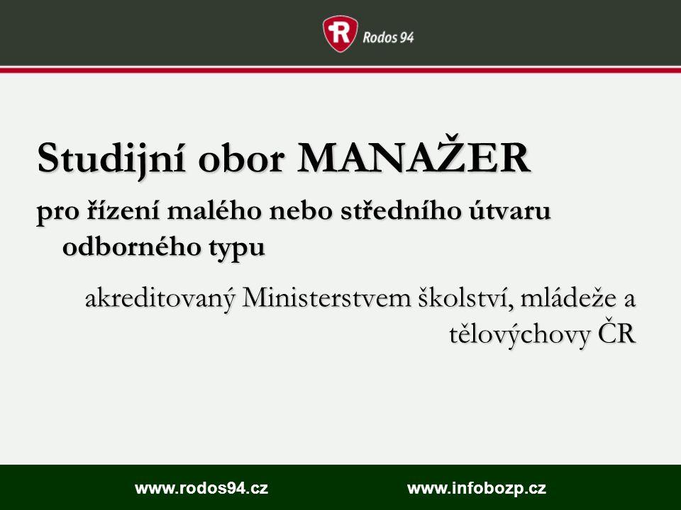 Studijní obor MANAŽER pro řízení malého nebo středního útvaru odborného typu akreditovaný Ministerstvem školství, mládeže a tělovýchovy ČR www.rodos94.czwww.infobozp.cz