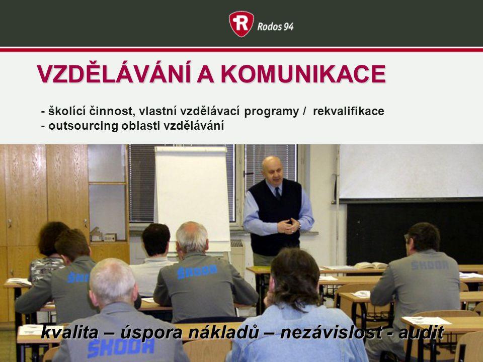 VZDĚLÁVÁNÍ A KOMUNIKACE - školící činnost, vlastní vzdělávací programy / rekvalifikace - outsourcing oblasti vzdělávání kvalita – úspora nákladů – nezávislost - audit