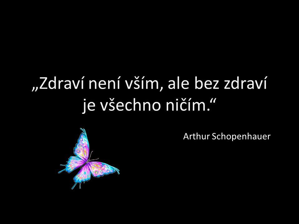 """""""Zdraví není vším, ale bez zdraví je všechno ničím. Arthur Schopenhauer"""